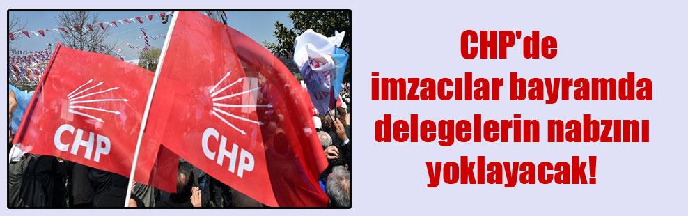 CHP'de imzacılar bayramda delegelerin nabzını yoklayacak!