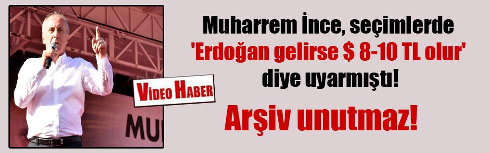 Muharrem İnce, seçimlerde 'Erdoğan gelirse $ 8-10 TL olur' diye uyarmıştı! Arşiv unutmaz!