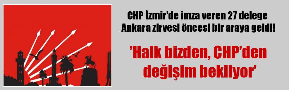 CHP İzmir'de imza veren 27 delege Ankara zirvesi öncesi bir araya geldi!