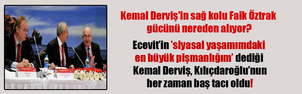 Kemal Derviş'in sağ kolu Faik Öztrak gücünü nereden alıyor? Ecevit'in 'siyasal yaşamımdaki en büyük pişmanlığım' dediği Kemal Derviş, Kılıçdaroğlu'nun her zaman baş tacı oldu!