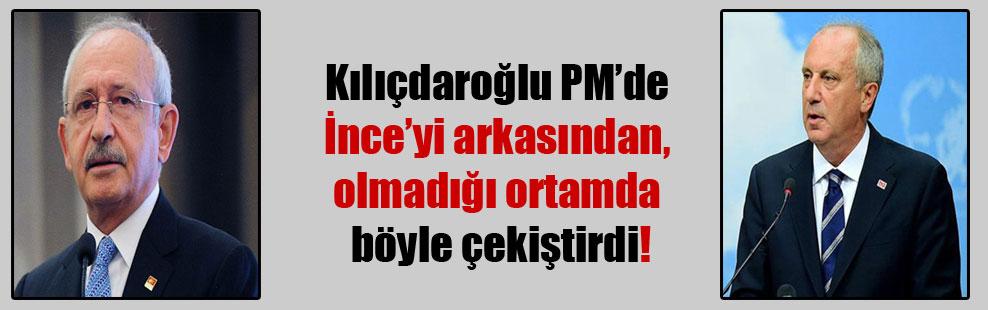 Kılıçdaroğlu PM'de İnce'yi arkasından, olmadığı ortamda böyle çekiştirdi!