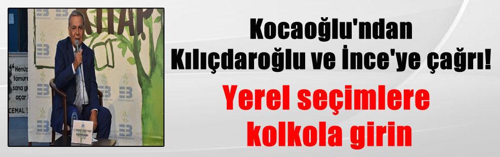 Kocaoğlu'ndan Kılıçdaroğlu ve İnce'ye çağrı! Yerel seçimlere kolkola girin
