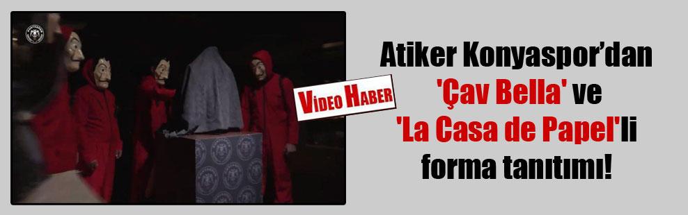 Atiker Konyaspor'dan 'Çav Bella' ve 'La Casa de Papel'li forma tanıtımı!