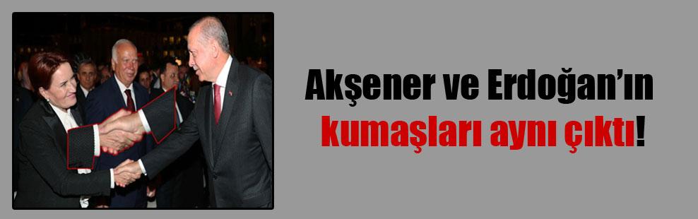 Akşener ve Erdoğan'ın kumaşları aynı çıktı!