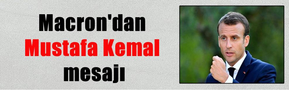 Macron'dan Mustafa Kemal mesajı