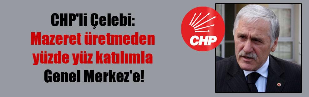 CHP'li Çelebi: Mazeret üretmeden yüzde yüz katılımla Genel Merkez'e!