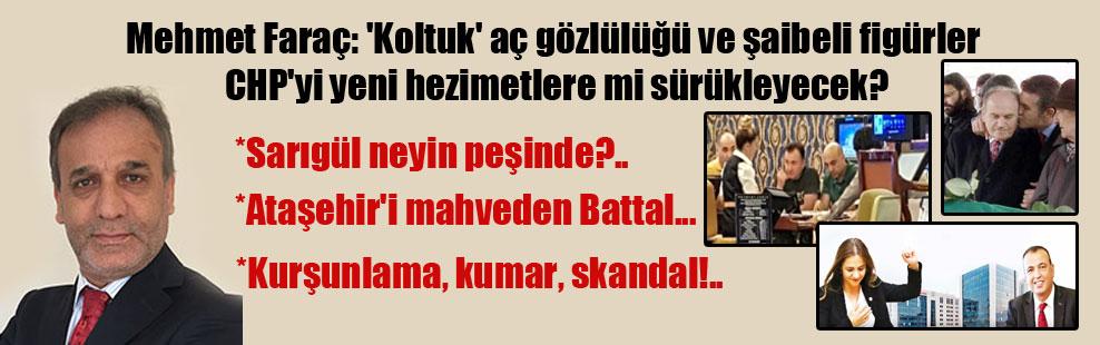 Mehmet Faraç: 'Koltuk' aç gözlülüğü ve şaibeli figürler CHP'yi yeni hezimetlere mi sürükleyecek?
