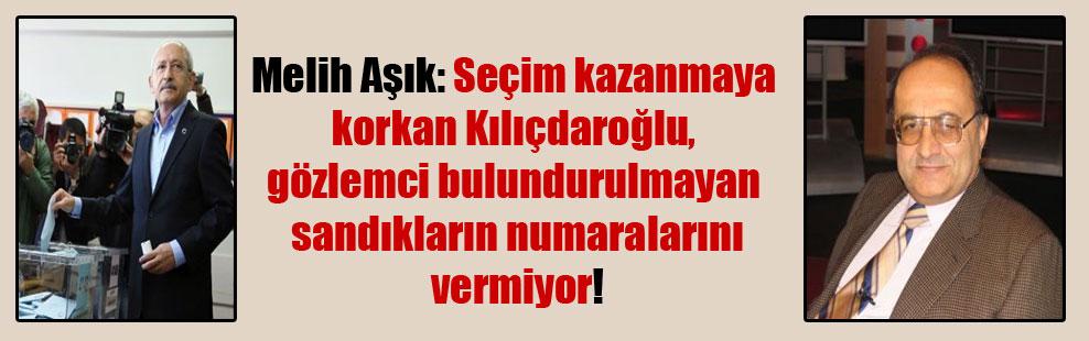 Melih Aşık: Seçim kazanmaya korkan Kılıçdaroğlu, gözlemci bulundurulmayan sandıkların numaralarını vermiyor!