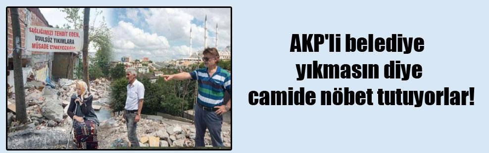 AKP'li belediye yıkmasın diye camide nöbet tutuyorlar!