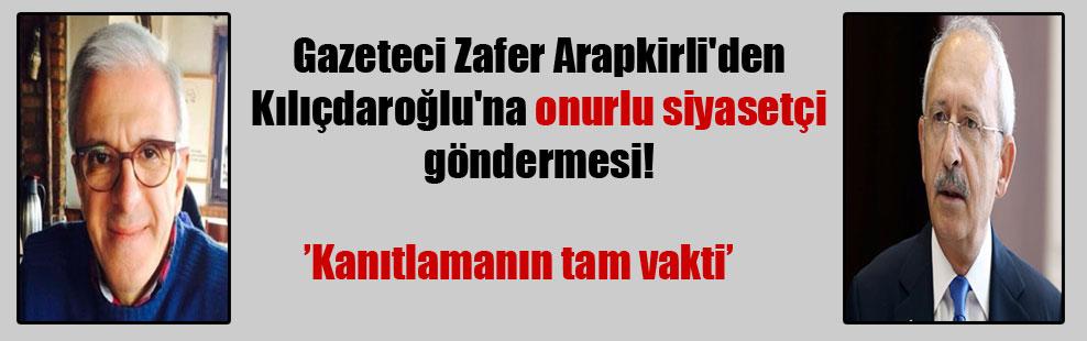 Gazeteci Zafer Arapkirli'den Kılıçdaroğlu'na onurlu siyasetçi göndermesi!