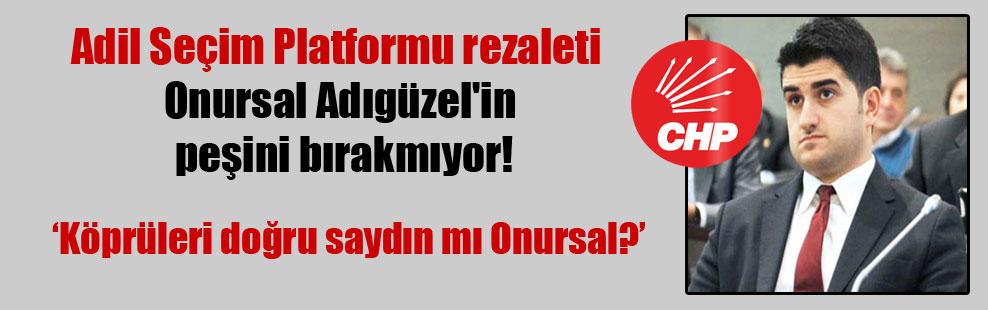 Adil Seçim Platformu rezaleti Onursal Adıgüzel'in peşini bırakmıyor!