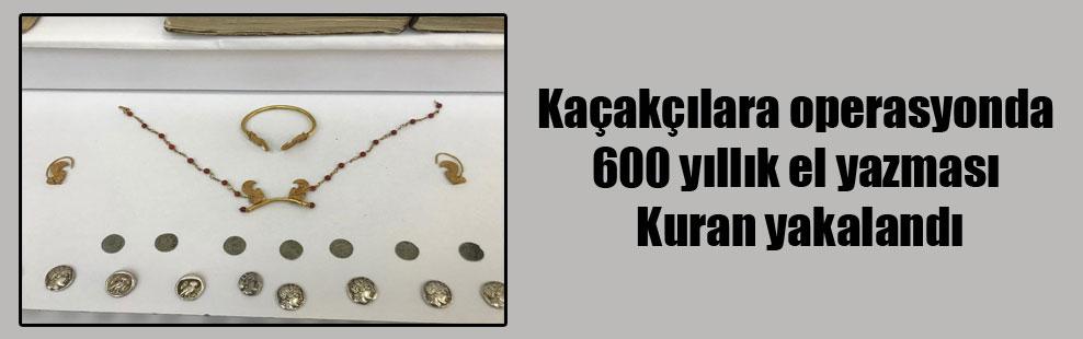 Kaçakçılara operasyonda 600 yıllık el yazması Kuran yakalandı