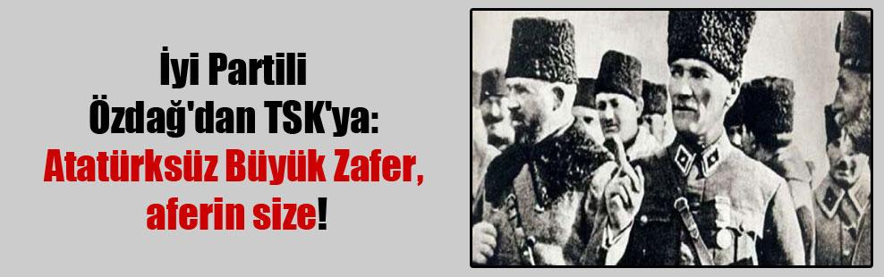 İyi Partili Özdağ'dan TSK'ya: Atatürksüz Büyük Zafer, aferin size!
