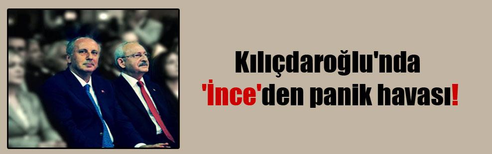 Kılıçdaroğlu'nda 'İnce'den panik havası!
