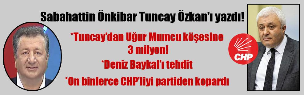 Sabahattin Önkibar Tuncay Özkan'ı yazdı!
