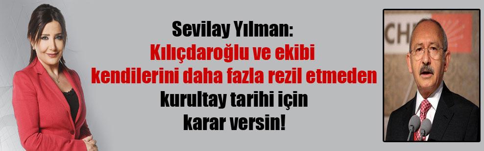 Sevilay Yılman: Kılıçdaroğlu ve ekibi kendilerini daha fazla rezil etmeden kurultay tarihi için karar versin!