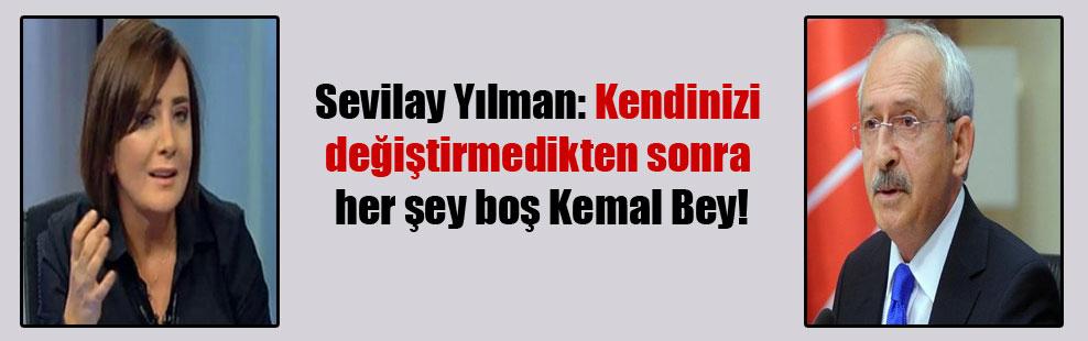 Sevilay Yılman: Kendinizi değiştirmedikten sonra her şey boş Kemal Bey!