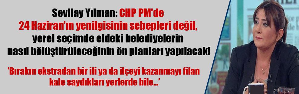 Sevilay Yılman: CHP PM'de 24 Haziran'ın yenilgisinin sebepleri değil, yerel seçimde eldeki belediyelerin nasıl bölüştürüleceğinin ön planları yapılacak!