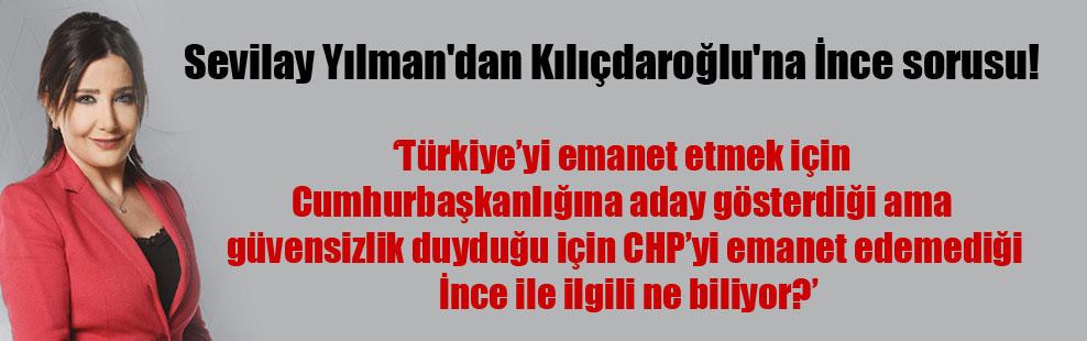 Sevilay Yılman'dan Kılıçdaroğlu'na İnce sorusu!