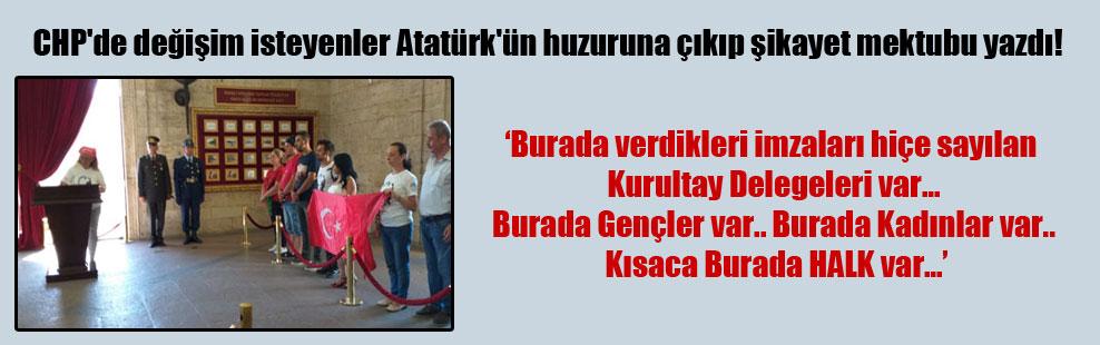 CHP'de değişim isteyenler Atatürk'ün huzuruna çıkıp şikayet mektubu yazdı!