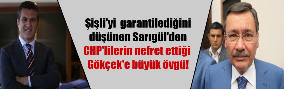 Şişli'yi  garantilediğini düşünen Sarıgül'den CHP'lilerin nefret ettiği Gökçek'e büyük övgü!