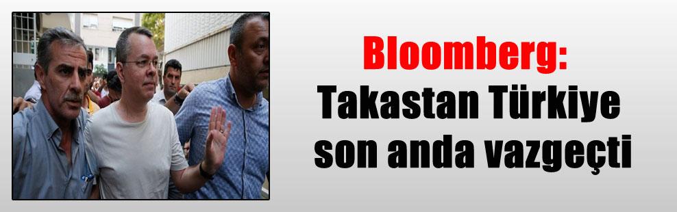 Bloomberg: Takastan Türkiye son anda vazgeçti