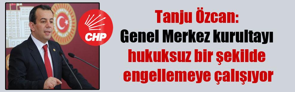 Tanju Özcan: Genel Merkez kurultayı hukuksuz bir şekilde engellemeye çalışıyor