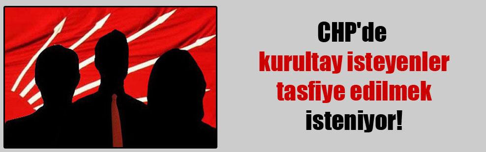 CHP'de kurultay isteyenler tasfiye edilmek isteniyor!
