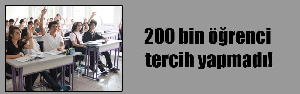 200 bin öğrenci tercih yapmadı!