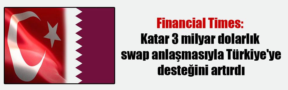 Financial Times: Katar 3 milyar dolarlık swap anlaşmasıyla Türkiye'ye desteğini artırdı