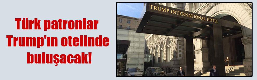 Türk patronlar Trump'ın otelinde buluşacak!
