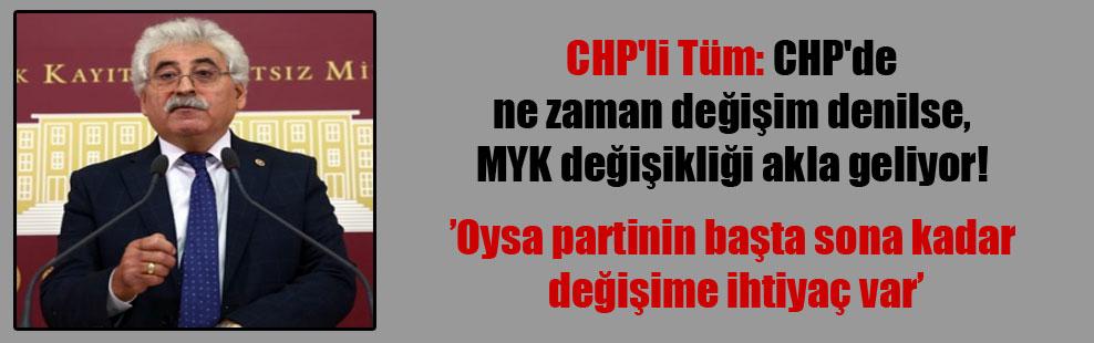 CHP'li Tüm: CHP'de ne zaman değişim denilse, MYK değişikliği akla geliyor!