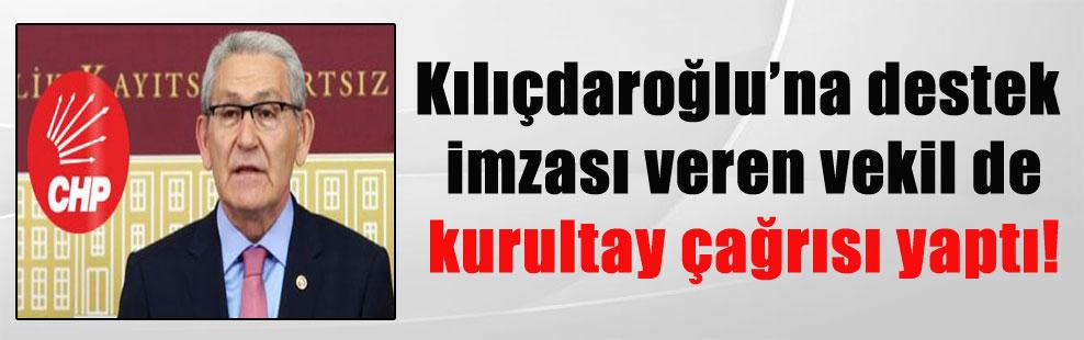 Kılıçdaroğlu'na destek imzası veren vekil de kurultay çağrısı yaptı!