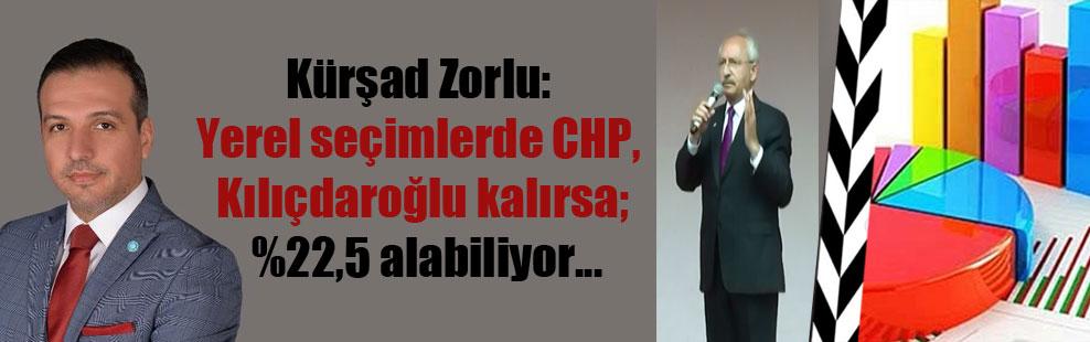 Kürşad Zorlu: Yerel seçimlerde CHP, Kılıçdaroğlu kalırsa; %22,5 alabiliyor…