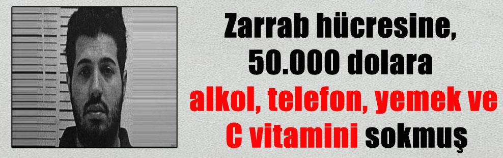 Zarrab hücresine, 50.000 dolara alkol, telefon, yemek ve C vitamini sokmuş