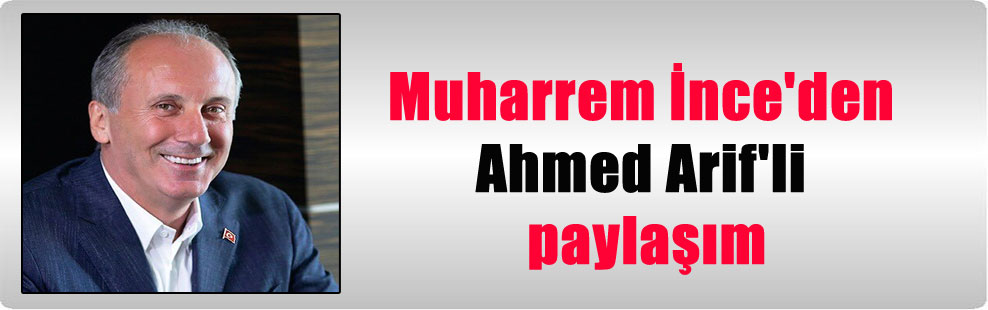 Muharrem İnce'den Ahmed Arif'li paylaşım