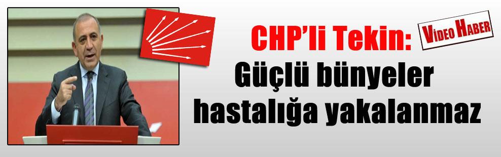 CHP'li Tekin: Güçlü bünyeler hastalığa yakalanmaz
