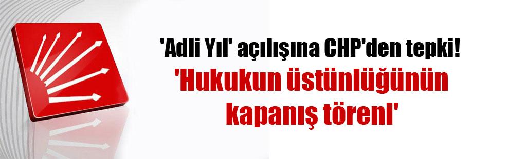 'Adli Yıl' açılışına CHP'den tepki!  'Hukukun üstünlüğünün kapanış töreni'
