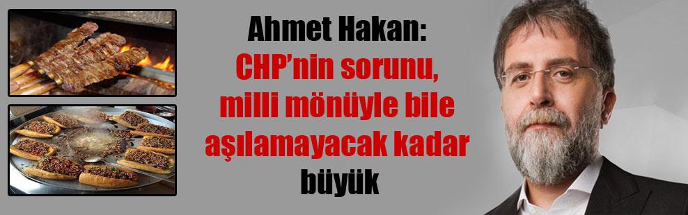 Ahmet Hakan: CHP'nin sorunu, milli mönüyle bile aşılamayacak kadar büyük
