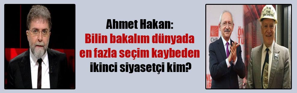 Ahmet Hakan: Bilin bakalım dünyada en fazla seçim kaybeden ikinci siyasetçi kim?
