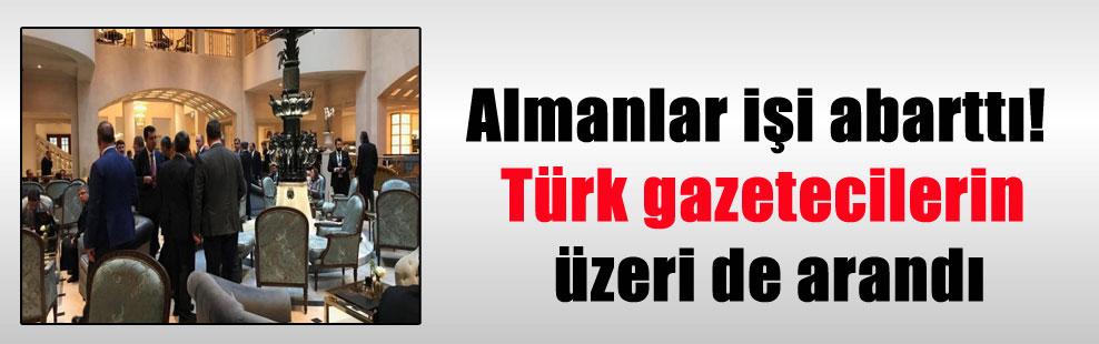 Almanlar işi abarttı! Türk gazetecilerin üzeri de arandı