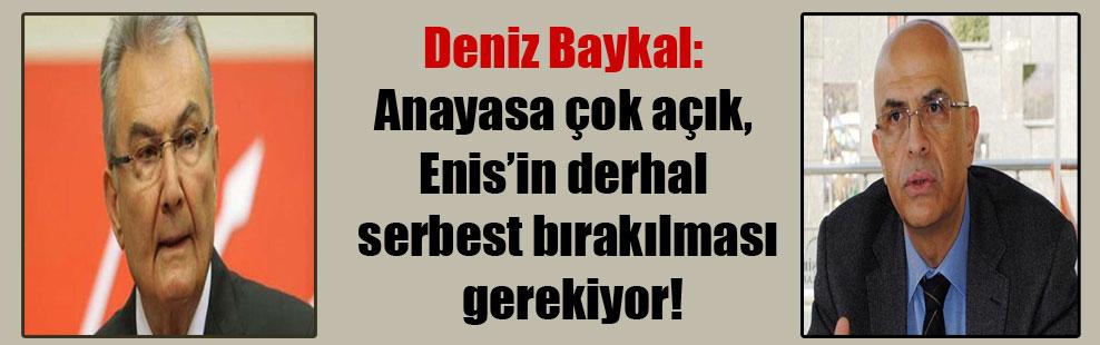Deniz Baykal: Anayasa çok açık, Enis'in derhal serbest bırakılması gerekiyor!