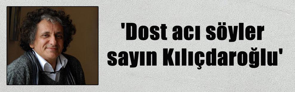 'Dost acı söyler sayın Kılıçdaroğlu'