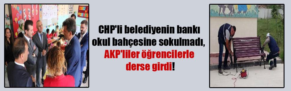 CHP'li belediyenin bankı okul bahçesine sokulmadı, AKP'liler öğrencilerle derse girdi!