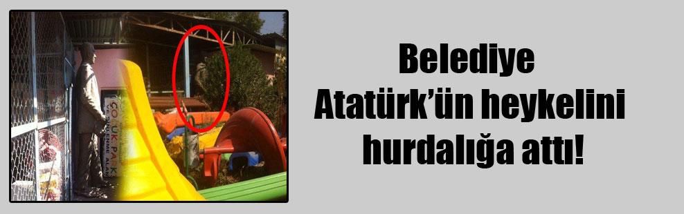Belediye Atatürk'ün heykelini hurdalığa attı!