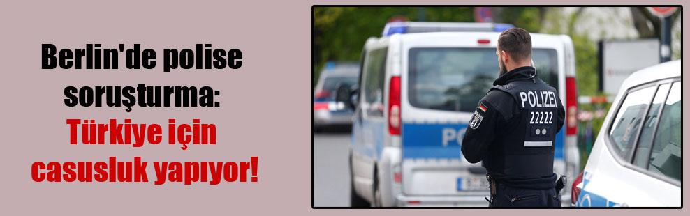 Berlin'de polise soruşturma: Türkiye için casusluk yapıyor!