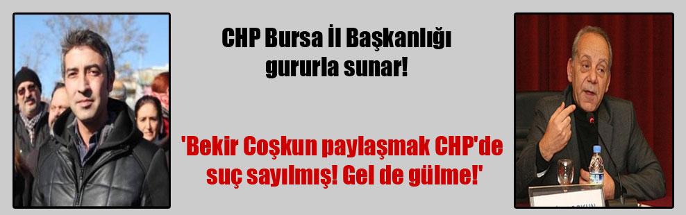CHP Bursa İI Başkanlığı gururla sunar!  'Bekir Coşkun paylaşmak CHP'de suç sayılmış! Gel de gülme!'