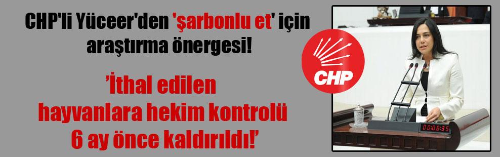 CHP'li Yüceer'den 'şarbonlu et' için araştırma önergesi!