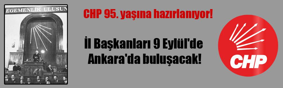 CHP 95. yaşına hazırlanıyor! İl Başkanları 9 Eylül'de Ankara'da buluşacak!