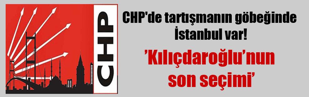 CHP'de tartışmanın göbeğinde İstanbul var!
